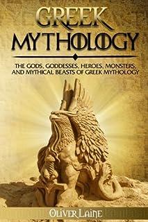 Greek Mythology: The Gods, Goddesses, Heroes, Monsters, and Mythical Beasts of Greek Mythology