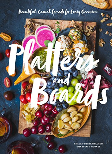 Platters and Boards: Beautiful, Casual Spreads for Every Occasion (English Edition)