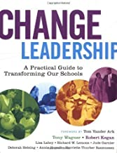 Change Leadership: A Practical Guide to Transforming Our Schools 1st (first) Edition by Wagner, Tony, Kegan, Robert, Lahey, Lisa Laskow, Lemons, Ric published by Jossey-Bass (2005)