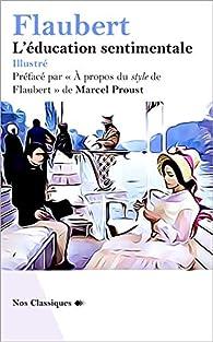 L'éducation sentimentale - Illustré : Préfacé par ''À propos du style de Flaubert'' de Marcel Proust par Gustave Flaubert