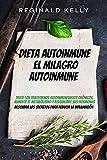 Dieta autoinmune: El milagro autoinmune - Descubra los secretos para reducir la inflamación: Trate los trastornos autoinmunitarios crónicos, aumente el metabolismo y reequilibre sus hormonas