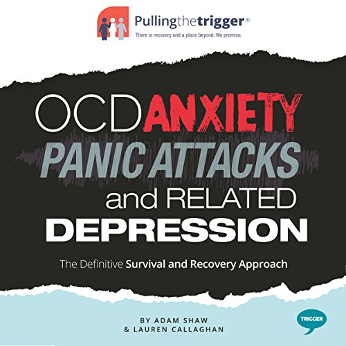 OCD, Anxiety, Panic Attacks and Related Depression     The Definitive Survival and Recovery Approach (Pulling the Trigger)              By:                                                                                                                                 Adam Shaw,                                                                                        Lauren Callaghan                               Narrated by:                                                                                                                                 Adjoa Andoh,                                                                                        Jot Davies                      Length: 9 hrs and 46 mins     2 ratings     Overall 5.0