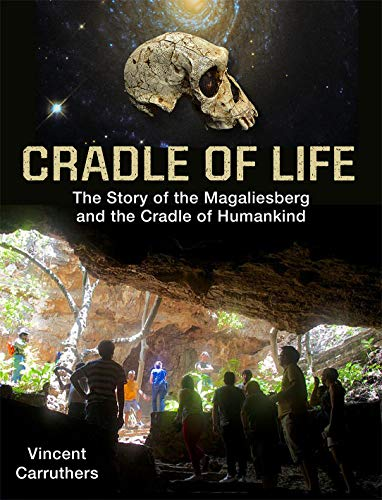 Cradle of Life: Evolution of Life and Landscape in the Cradle of Humankind and Magaliesberg Biosphere: The Story of the Magaliesberg and the Cradle of Humankind