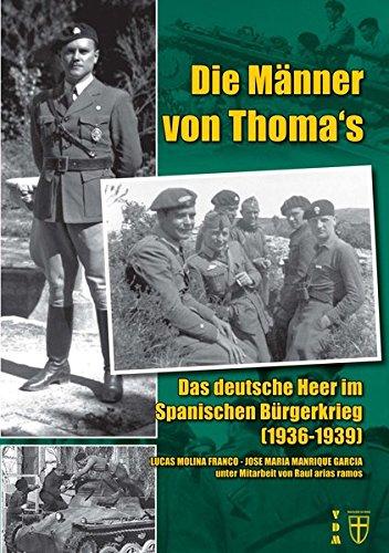 Die Männer von Thoma's: Das deutsche Heer im Spanischen Bürgerkrieg (1936-1939) (Geschichte im Detail)