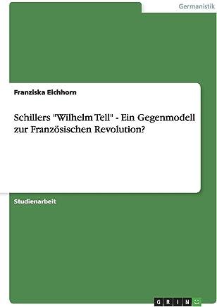 Schillers Wilhelm Tell - Ein Gegenmodell zur Französischen Revolution?