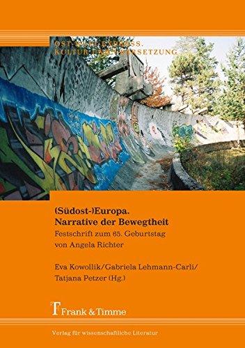 (Südost-)Europa. Narrative der Bewegtheit: Festschrift zum 65. Geburtstag von Angela Richter (Ost-West-Express. Kultur und Übersetzung)