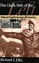 The Dark Side of the Left: Illiberal Egalitarianism in America (American Political Thought)