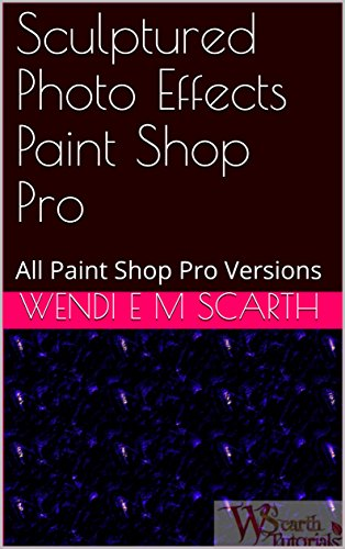 Sculptured Photo Effects Paint Shop Pro: All Paint Shop Pro Versions (Paint Shop Pro Made Easy Book 398) (English Edition)