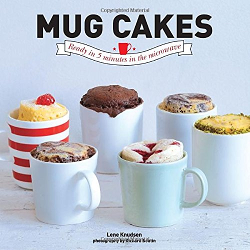 Mug Cakes: Ready in 5 Minutes in the Microwave: Ready in Five Minutes in the Microwave