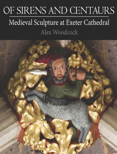 Of Sirens and Centaurs: Medieval Sculpture in Exeter Cathedral (English Edition)
