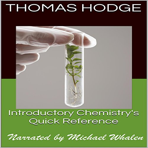 Introductory Chemistry's Quick Reference: Part One                   By:                                                                                                                                 Thomas Hodge                               Narrated by:                                                                                                                                 Michael Whalen                      Length: 13 mins     27 ratings     Overall 3.9