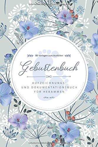 Geburtenbuch • Aufzeichnungs- und Dokumentationsbuch für Hebammen • 80 Vorlagen zum Ausfüllen: Ausführliches Geburtenbuch für Hebammen • handliches ... A5) • Platz für 80 Geburten • Blaue Blumen