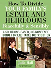How to Divide Your Family's Estate and Heirlooms Peacefully and Sensibly