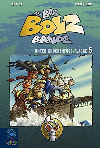 Die Bar-Bolz-Bande: Unter Knochenfuß-Flagge. Band 5 (Baumhaus Verlag)