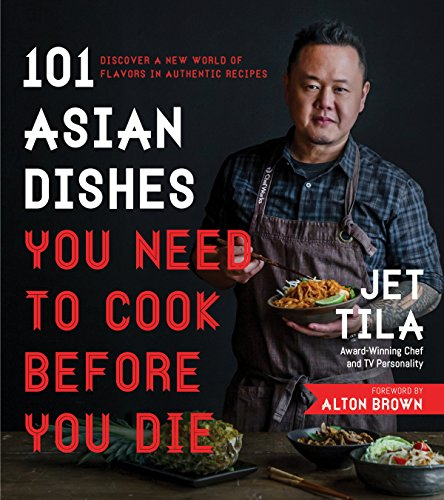 101 Asian Dishes You Need to Cook Before You Die: Discover a New World of Flavors in Authentic...