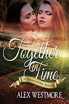 Together In Time (The Timeless Love Saga Book 1) by [Alex Westmore]