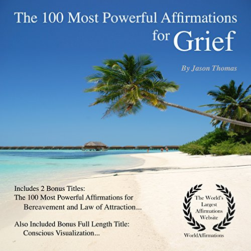 The 100 Most Powerful Affirmations for Grief     2 Amazing Affirmative Bonus Books Included for Bereavement & Law of Attraction              By:                                                                                                                                 Jason Thomas                               Narrated by:                                                                                                                                 Dan Lee,                                                                                        Jen Brown,                                                                                        Jason Thomas                      Length: 1 hr and 44 mins     Not rated yet     Overall 0.0