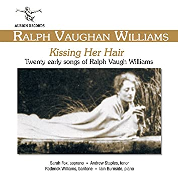 Vaughan Williams: Kissing Her Hair