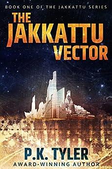 [P.K. Tyler, Philip A. Lee]のThe Jakkattu Vector: A Sci-Fi Cyberpunk Adventure (English Edition)