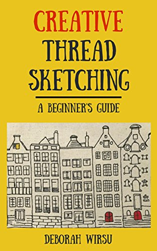 Creative Thread Sketching: A beginner's guide (English Edition)