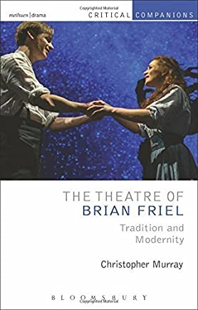 The Theatre of Brian Friel: Tradition and Modernity (Critical Companions) by Christopher Murray(2014-06-19)