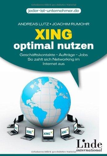 Xing optimal nutzen: Geschäftskontakte - Aufträge - Jobs. So zahlt sich Networking im Internet aus von Andreas Lutz (26. August 2008) Broschiert