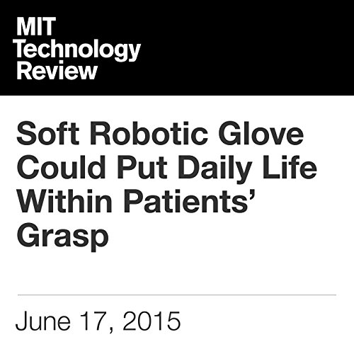 Soft Robotic Glove Could Put Daily Life Within Patients' Grasp  By  cover art