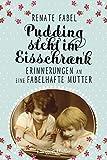 Pudding steht im Eisschrank: Erinnerungen an eine fabelhafte Mutter