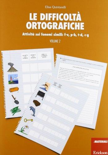 Le difficoltà ortografiche. Attività sui fonemi simili: f-v, p-b, t-d, c-g (Vol. 2)
