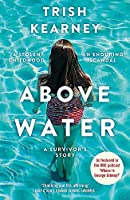 Above Water: A Stolen Childhood, An Enduring Scandal, A Survivor's Story