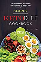 Simply Keto Diet Cookbook 2021: The Ultimate Easy and Healthy Keto Cookbook for Weight Loss in a simple way!