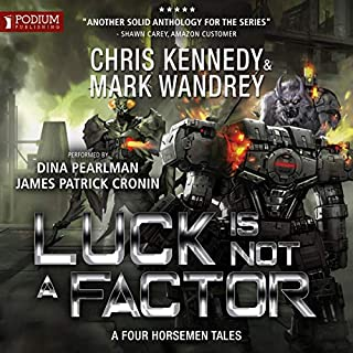 Luck Is Not a Factor                   By:                                                                                                                                 Chris Kennedy,                                                                                        Mark Wandrey,                                                                                        Jon R. Osborne,                   and others                          Narrated by:                                                                                                                                 James Patrick Cronin,                                                                                        Dina Pearlman                      Length: 16 hrs and 49 mins     Not rated yet     Overall 0.0
