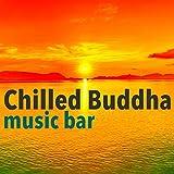 Chilled Buddha Music Bar - Wonderful Chillout Music by Buddha Sayings Bar