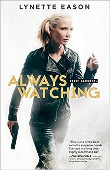 Always Watching (Elite Guardians Book #1) by [Lynette Eason]