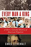 Image of Every Man a King: A Short, Colorful History of American Populists
