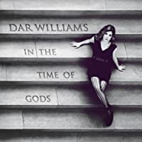 In the Time of Gods by DAR WILLIAMS (2013-05-03)