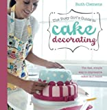 The busy girls guide to cake decorating, Ruth Clemens