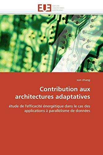 Contribution aux architectures adaptatives: étude de l'efficacité énergétique dans le cas des applications à parallélisme de données PDF Books