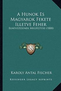 A Hunok Es Magyarok Fekete Illetve Feher: Elnevezesenek Megfejtese (1888)