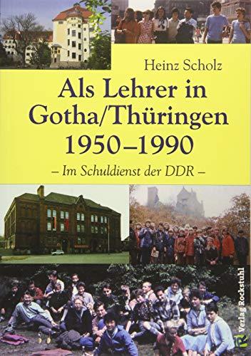 [Schule in der DDR] Als Lehrer in Gotha/Thüringen 1950-1990 [FORTSETZUNG DES BUCHES: Mein langer Weg von Schlesien nach Gotha 1933-1950]