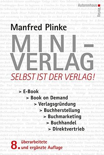 Mini-Verlag: Selbst ist der Verlag! E-Book, Book on Demand, Verlagsgründung, Buchherstellung, Buchmarketing, Buchhandel, Direktvertrieb