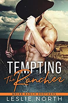 Tempting the Rancher (Meier Ranch Brothers Book 1) by [Leslie North]