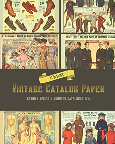 Compare Textbook Prices for Vintage Catalog Paper : Eaton's Spring and Summer Catalogue 1913: Victorian Ephemera Paper for Junk Journaling, Scrapbooking, Decoupage, Card Making, ... Art Paper For Papercrafts & Junk Journals  ISBN 9798731868129 by Everett, Ann