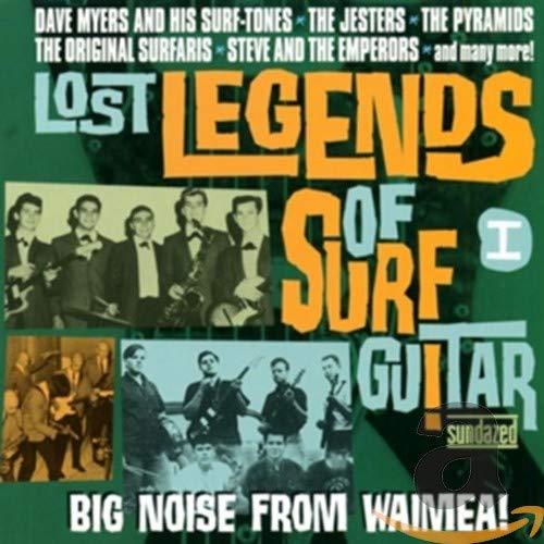 Lost Legends Of Surf Guitar I: Big Noise From Waimea