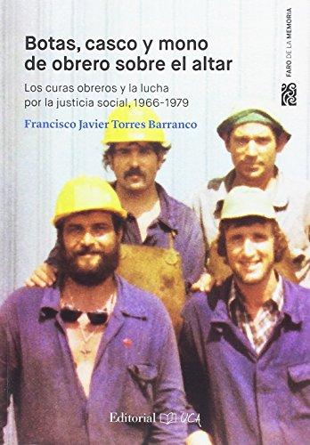 Botas, casco y mono de obrero sobre el altar: los curas obreros y la lucha por la justicia social, 1966-1979 (Faro de la Memoria)