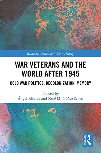 War Veterans and the World after 1945: Cold War Politics, Decolonization, Memory (Routledge Studies in Modern History Book 39) (English Edition)