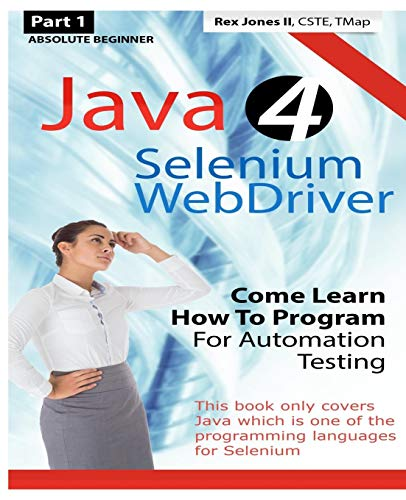 Absolute Beginner (Part 1) Java 4 Selenium WebDriver: Come Learn How To Program For Automation Testing (Black & White Edition) (Practical How To Selenium Tutorials)