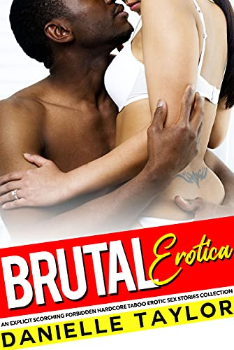 Brutal Erotica — An Explicit Scorching Forbidden Hardcore Taboo Erotic Sex Stories Collection (English Edition)