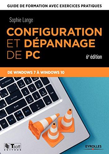 Configuration et dépannage de PC: Guide de formation avec exercices pratiques - De Windows 7 à Windows 10 (Les guides de formation Tsoft)