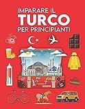 Imparare il Turco per principianti: Prime parole per tutti (Imparare il Turco per bambini e adulti, libro di parole Turco, Imparare a parlare Turco, Imparare il Turco facilmente, Corso di Turco)